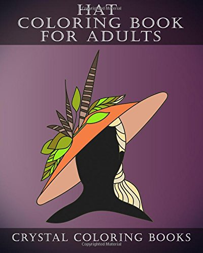 Hat Coloring Book For Adults: 30 Stress Relief Hat Coloring Pages For Adults. A Different Fashion Design On Each Page. (Volume 3)