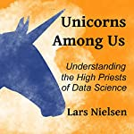 Unicorns Among Us: Understanding the High Priests of Data Science | Lars Nielsen