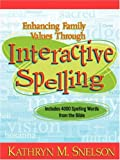 Enhancing Family Values Through Interactive Spelling: 4,000 Biblical Words Christian Boys and Girls Should Know How to Spell Before Entering High Scho