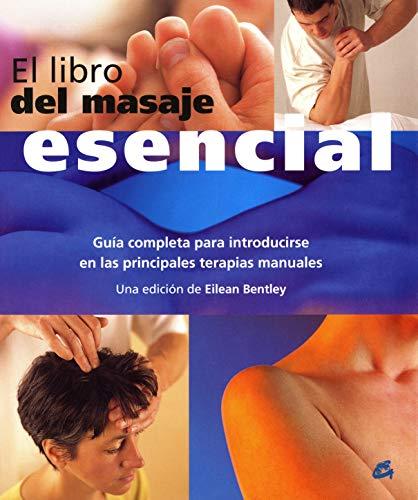 El Libro Del Masaje Esencial: Guía Completa Para Introducirse En Las Principales Terapias Manuales