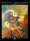 Mestres Modernos. George Pérez - Volume 1