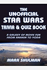 The Unofficial Star Wars Trivia & Quiz Book: A Galaxy of Movie Fun from Anakin to Yoda Kindle Edition
