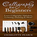 Calligraphy for Beginners: Learn Calligraphy Alphabets, Lettering, Drawing & More! | Charlotte Pearce