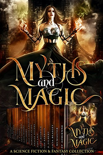 Myths and Magic: a Limited Edition Collection of Science Fiction and Fantasy by [Adrienne, Kerry, McMaster, Bec, Cohen, Bryan, Lane, Casey, Gilbert, L.B., Kerrion, Jade, Renwick, Anne, Lace, Lisa, Amade, Melle, Trozzo, Michael, Leon, Katalina,  Lily Thorn, Ilana Waters, Erin Richards, R.E. Vance, Cheri Schmidt ,  Tristan Hunt, CC Dragon,  Bradon Nave,  D.A. Roach,  Katalina Leon,  Boone Brux, Eric Padilla,  Izzy Shows, Michelle Hercules]