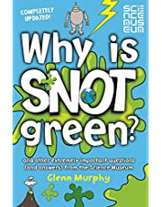 Why is Snot Green?: And other extremely important questions (and answers) from the Science Museum