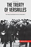 The Treaty of Versailles: The Treaty that Marked the End of World War I