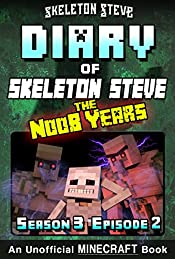 Diary of Minecraft Skeleton Steve the Noob Years - Season 3 Episode 2 (Book 14): Unofficial Minecraft Books for Kids, Teens, & Nerds - Adventure Fan Fiction ... Collection - Skeleton Steve the Noob Years)