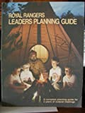 Royal Rangers Leaders Planning Guide. A Complete Planning Guide for 3 Years of Outpost Meetings.