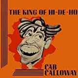 King of Hi-De-Ho by Cab Calloway