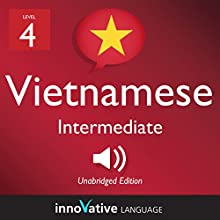 Learn Vietnamese - Level 4: Intermediate Vietnamese: Volume 1: Lessons 1-25 Speech by  Innovative Language Learning LLC Narrated by  VietnamesePod101.com
