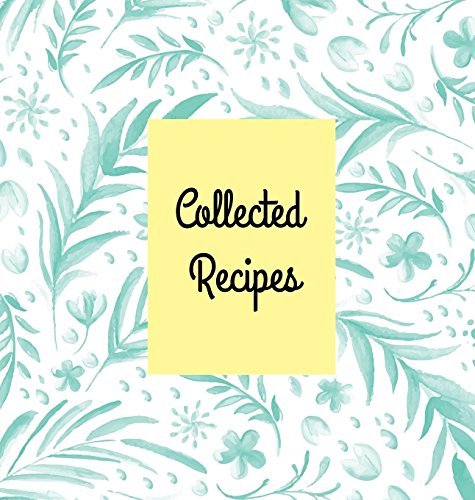 Collected Recipes: Create Your Own Recipes Cookbook, Hardcover 8.5 X 8.5 In, Blank Cookbook Recipes & Notes (Fine Books and Gifts) by Laura Nele