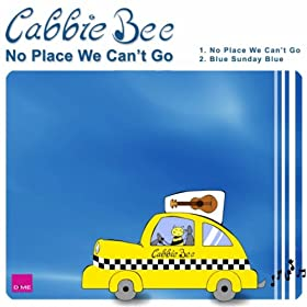 Cabbie Bee No Place We Can't Go