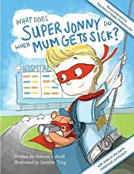 What Does Super Jonny Do When Mum Gets Sick? Second Edition: Recommended by Teachers and Health Professionals by Simone Colwill (2015-09-18)