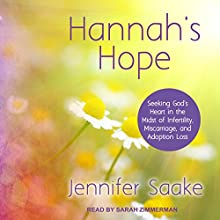 Hannah's Hope: Seeking God's Heart in the Midst of Infertility, Miscarriage, and Adoption Loss Audiobook by Jennifer Saake Narrated by Sarah Zimmerman