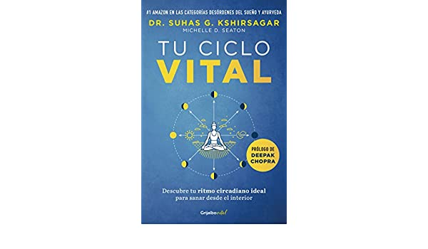 Tu ciclo vital: Descubre tu ritmo circadiano ideal para sanar desde el interior (Spanish Edition) - Kindle edition by Suhas G. Kshirsagar.