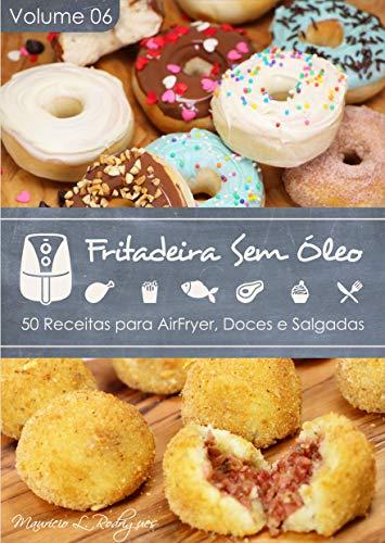 Fritadeira Sem Óleo - Vol. 06: 50 Receitas para AirFryer (Portuguese Edition)
