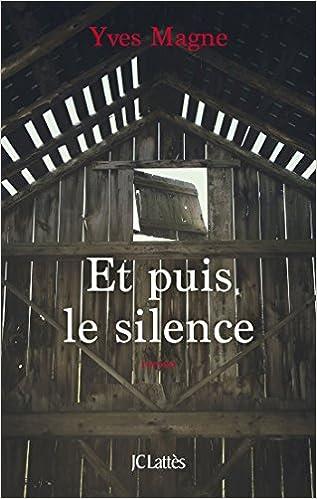 Et puis le silence (Romans contemporains) - Yves Magne