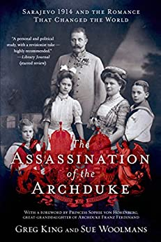 The Assassination of the Archduke: Sarajevo 1914 and the Romance That Changed the World by [King, Greg, Woolmans, Sue]
