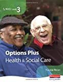 img - for S/NVQ Level 3 Health and Social Care Options Plus: Additional Units for More Choice and Flexibility (NVQ/SVQ Health and Social Care) by Yvonne Nolan (Editor) (22-Sep-2006) Paperback book / textbook / text book
