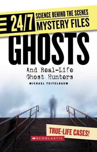 Ghosts: And Real-Life Ghost Hunters (24/7: Science Behind the Scenes: Mystery Files)