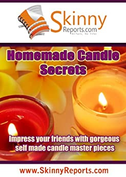 Homemade Candle Secrets: Impress your friends with gorgeous self made candle master pieces (Skinny Report) by [Bosch, Michelle]