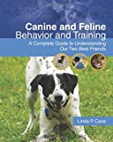 Canine and Feline Behavior and Training: A Complete Guide to Understanding our Two Best Friends (Veterinary Technology)