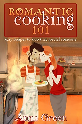 Romantic cooking 101: Easy recipes to woo that special someone (easy dinner recipes, dinner for two, easy cooking, quick and easy, cooking for two) ()