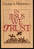 In Jesus We Trust, George A. Maloney, 0877934282