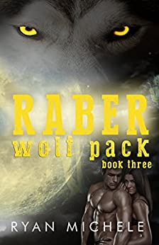 Raber Wolf Pack Book Three by [Michele, Ryan]
