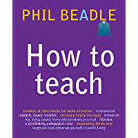 How to Teach: The ultimate (and ultimately irreverent) look at what you should be doing in your classroom if you want tobe the best teacher you can possibly be