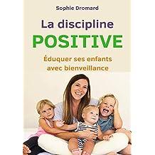 La discipline positive : Éduquer ses enfants avec bienveillance (French Edition)