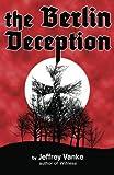The Berlin Deception, Jeffrey Vanke, 146370271X