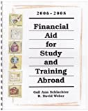 Financial Aid for Study and Training Abroad, 2006-2008, Gail A. Schlachter and R. David Weber, 1588410943