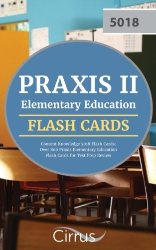 Praxis II Elementary Education Content Knowledge 5018 Flash Cards: Over 800 Praxis Elementary Education Flash Cards for Test Prep Review