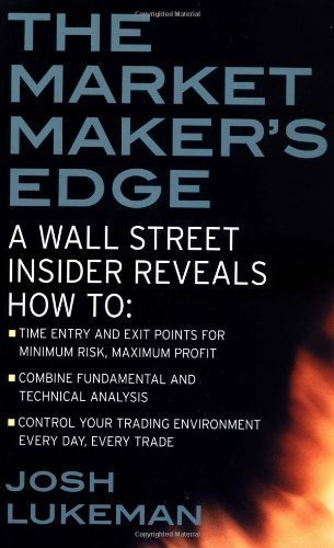The Market Maker's Edge: A Wall Street Insider Reveals How to: Time Entry and Exit Points for Minimum Risk, Maximum Profit; Combine Fundamental and ... Trading Tactics from a Wall Street Insider by Lukeman, Josh New edition (2003)