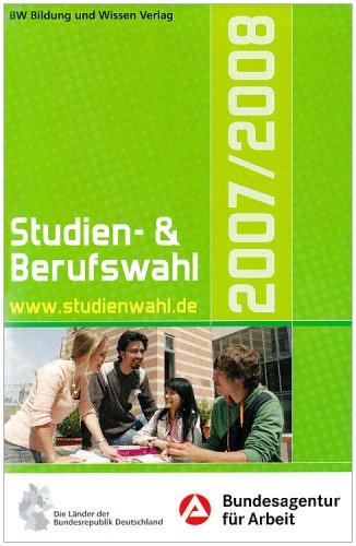 Studien- und Berufswahl 2007/2008: Informationen und Entscheidungshilfen