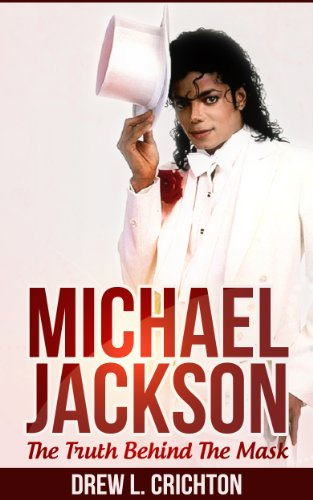 Michael Jackson: The Truth Behind The Mask (michael jackson, famous, dead celebrity, celebrity biography, biography of famous people, famous people, legend)