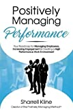 Positively Managing Performance: Your Roadmap for Managing Employees, Increasing Engagement & Creating a High Performance Work Environment (P+sitively Managing Series)