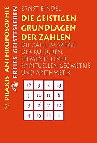 Die geistigen Grundlagen der Zahlen: Die Zahl im Spiegel der Kulturen. Elemente einer spirituellen Geometrie und Arithmetik (Praxis Anthroposophie)