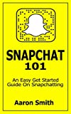 Snapchat 101 : An Easy Get Started Guide On Snapchatting