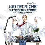 100 tecniche di concentrazione vol. 3 [100 Concentration Techniques, Vol. 3]: Tecniche per lo studio e la lettura [Techniques for Studying and Reading]   Paul L. Green