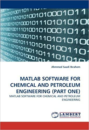 Book MATLAB SOFTWARE FOR CHEMICAL AND PETROLEUM ENGINEERING (PART ONE): MATLAB SOFTWARE FOR CHEMICAL AND PETROLEUM ENGINEERING by Ahmmed Saadi Ibrahem (2010-12-13)