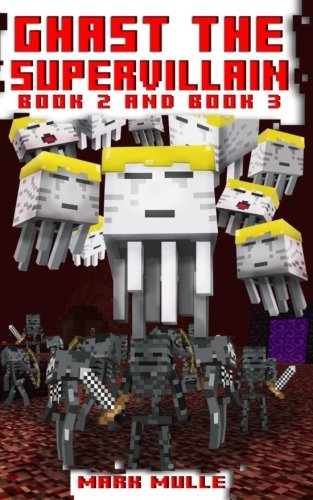 Read Online Ghast the Supervillain, Book Two and Book Three (An Unofficial Minecraft Book for Kids Ages 9 - 12 (Preteen) ebook