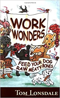 work wonders feed your dog raw meaty bones tom lonsdale