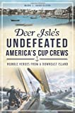 Deer Isle's Undefeated America's Cup Crews, Mark J. Gabrielson, 1609497287