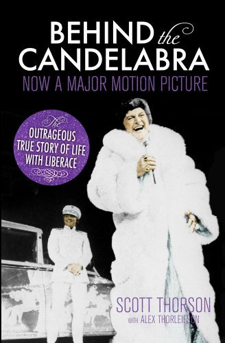 Behind the Candelabra: My Life With Liberace by Scott Thorson (2013-06-06) (Behind The Candelabra My Life With Liberace)
