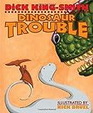 Dinosaur Trouble, Dick King-Smith, 1596433248