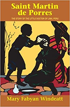Saint Martin de Porres: The Story of the Little Doctor of Lima, Peru (Stories of the Saints for Young People Ages 10 to 100) by Mary Fabyan Windeatt (1994-09-06)