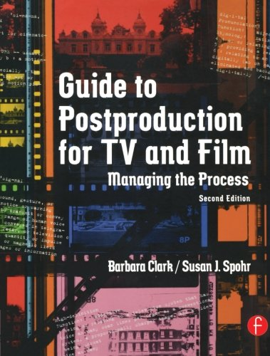 Guide to Postproduction for TV and Film, Second Edition: Managing the Process