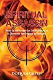 Spiritual Assassin: Wake Up the Warrior God Created You to be to Dismantle the Kingdom of Darkness